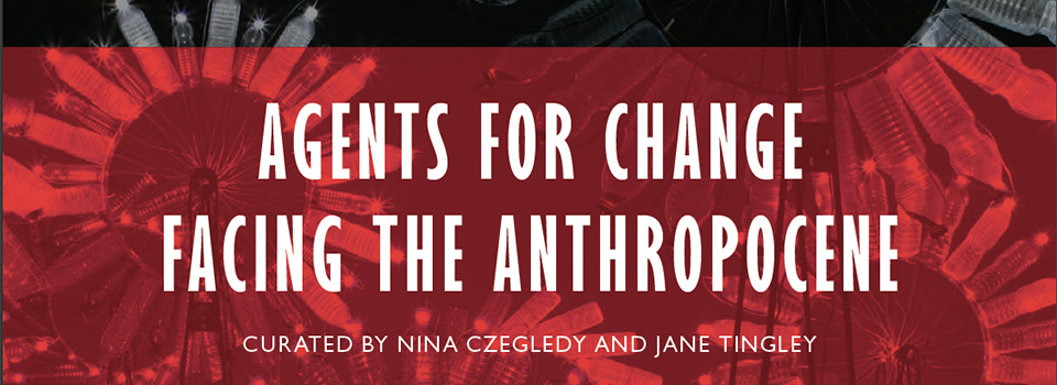 Agents for Change/Facing the Anthropocene